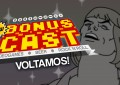 NEW BonusCast: Sim, o podcast do Bonus Stage está de volta!